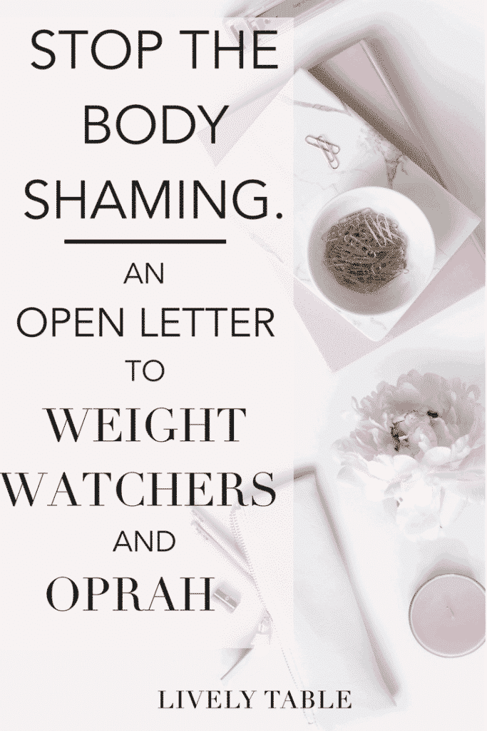 STOP THE BODY SHAMING. AN OPEN LETTER TO WEIGHT WATCHERS AND OPRAH DETENER LA VERGÜENZA CORPORAL: UNA CARTA ABIERTA A WEIGHT WATCHERS Y OPRAH