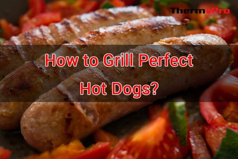 GRILL PERFECT HOT DOGS 1 ¿CÓMO ASAR PERROS CALIENTES PERFECTOS?