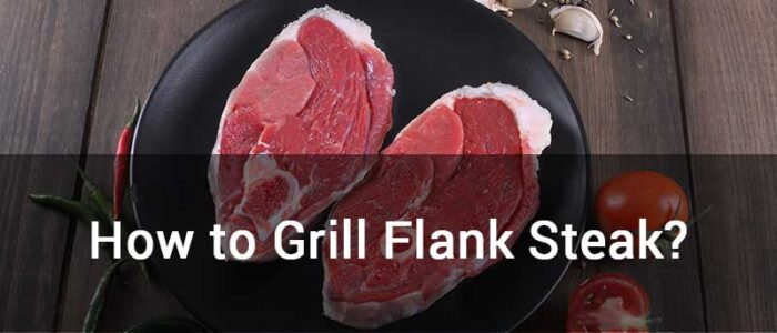 HOW TO GRILL FLANK STEAK IMPORTANTES CONSEJOS