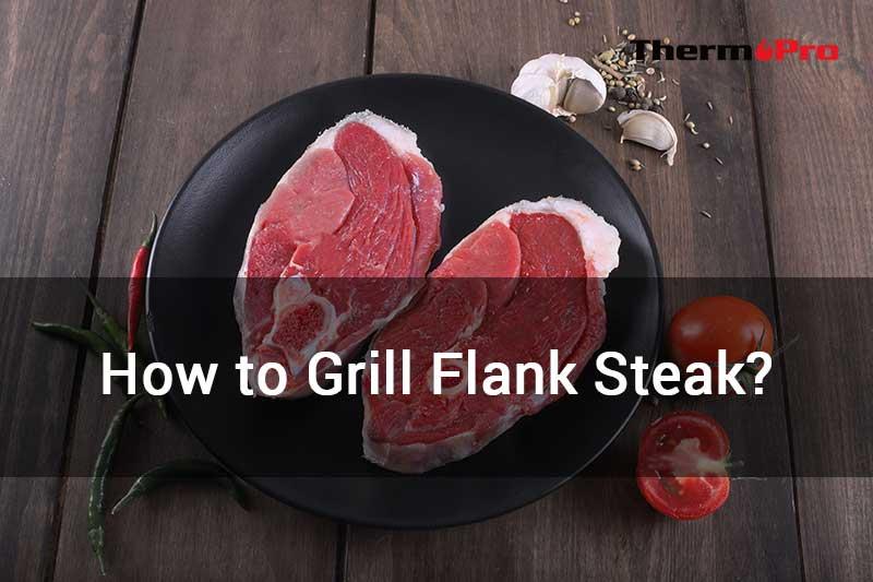 HOW TO GRILL FLANK STEAK ¿CÓMO ASAR UN FILETE DE FLANCO?