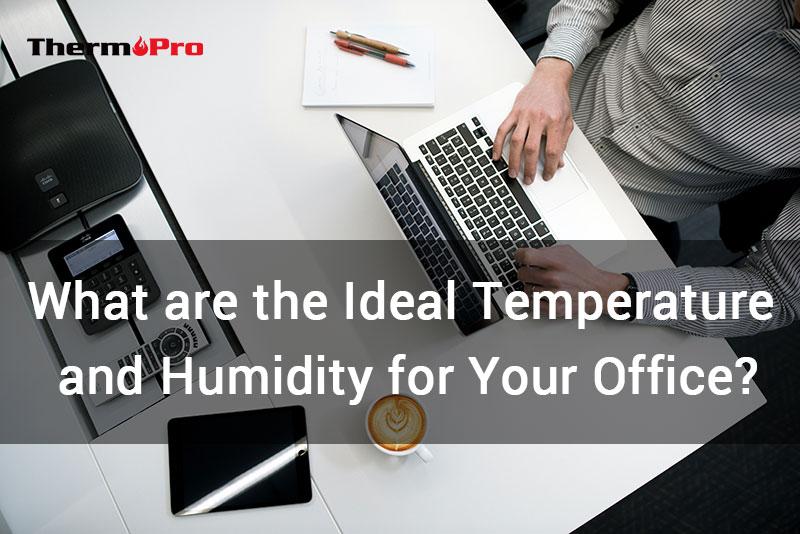 IDEAL TEMPERATURE AND HUMIDITY FOR OFFICE 1 ¿CUÁLES SON LA TEMPERATURA Y LA HUMEDAD IDEALES PARA SU OFICINA?